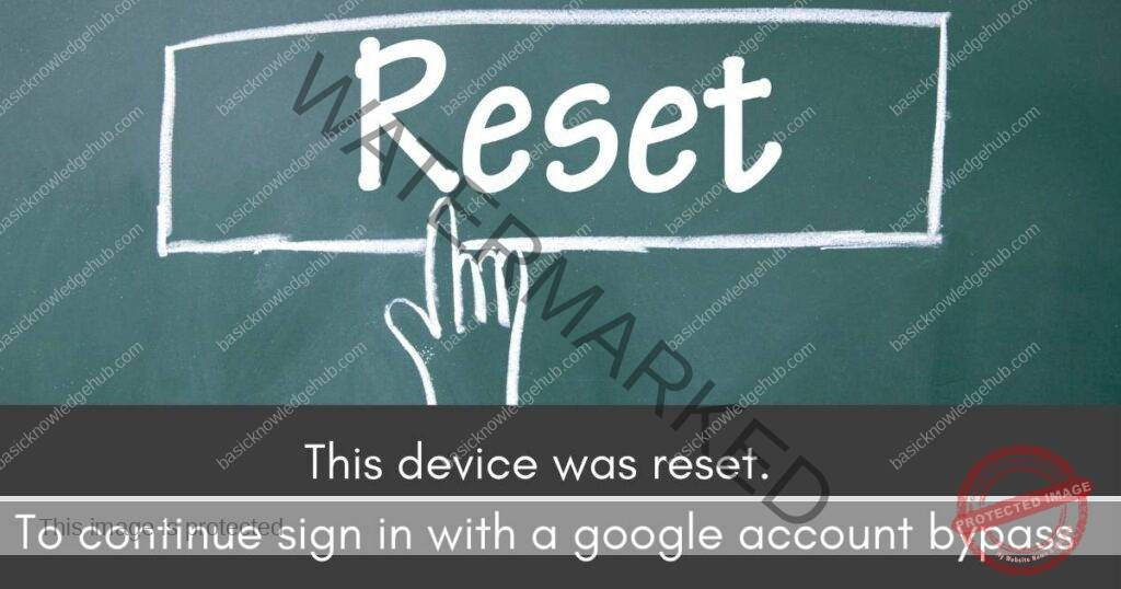 This device was reset. To continue sign in with a google account bypass